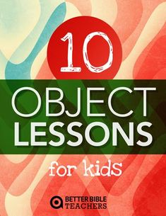 10 Sunday School Object Lessons [with videos] You Will Love So Much You'll Cry with Happiness...and Then Proceed to Use Every Last One Of Them - Better Bible Teachers