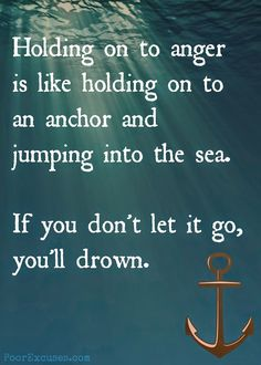 Holding onto anger is like holding onto an anchor and jumping into the sea. If you don't let it go, you'll drown. Grudge Quotes, Anger Quotes, Forgiveness Quotes, Wisdom Quotes, Words Quotes, Quotes To Live By, Me Quotes, Holding Grudges Quotes, Resentment Quotes