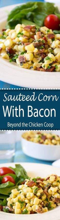 Sauteed corn with bacon and fresh herbs.  via @Beyondthecoop