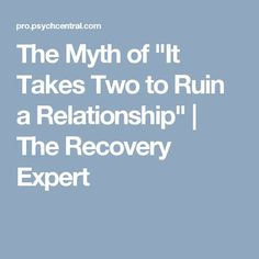"""The Myth of """"It Takes Two to Ruin a Relationship"""" 