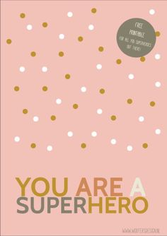 Free printable | You are a superhero | design Nelleke Wouters | www.woutersdesign.nl |