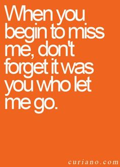yup. *YOU WHO LET ME GO. ENOUGH.