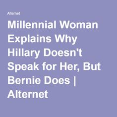 Millennial Woman Explains Why Hillary Doesn't Speak for Her, But Bernie Does | Alternet