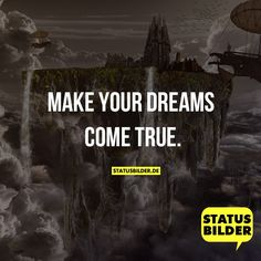 Make your dreams come true. - English sayings. www.statusbilder.de