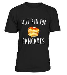 Will Run For Pancakes Funn Food Lovers Gifts Tee-shirts  #hallowen#tshirt#tee#gift#holiday#art#design#designer#tshirtformen#tshirtforwomen#besttshirt#funnytshirt#age#name#october#november#december#happy#grandparent#blackFriday#family#thanksgiving#birthday#image#photo#ideas#sweetshirt#bestfriend#nurse#winter#america#american#lovely#unisex#sexy#veteran#cooldesign#mug#mugs#awesome#holiday#season#cuteshirt