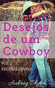 Desejos de um Cowboy: Vol. 1 - Recomeçando por Aubrey Skye, http://www.amazon.com.br/dp/B0155IAG6O/ref=cm_sw_r_pi_dp_Xaomwb1VK50GV