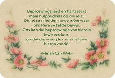 Beproewings, leed en hartseer is maar hulpmiddels op die reis. Dit lei na 'n helder , nuwe more waar ons Here sy liefde bewys - Minah van Wyk Afrikaanse Quotes, Grief, Motivation, Craft Ideas, Diy Ideas, Determination, Inspiration