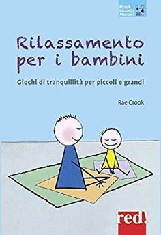 Rilassamento per i bambini. Giochi di tranquillità per piccoli e grandi: Amazon.it: Rae Crook, E. Speciani: Libri