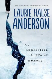 2014 YA Fiction Preview: 60 titles for your January - June Radar  Impossible Knife of Memory by Laurie Halse Anderson
