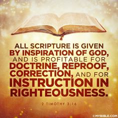 All Scripture is given by inspiration of God, and is profitable for doctrine, for reproof, for correction, for instruction in righteousness. 2 Timothy 3:16  [The Bible] is profitable for all purposes of the Christian life. It is of use to all, for all need to be taught, corrected, and reproved.
