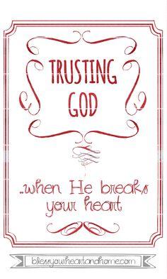 Trusting God when He breaks your heart. http://www.blessyourheartandhome.com/faithandinspiration/trusting-god-when-he-breaks-your-heart/