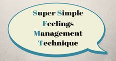 The Super Simple Feelings Management Technique [SSFMT] represents five strategies for helping kids and teens to identify, understand and deal with emotions.