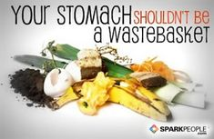 Your stomach shouldn't be a wastebasket. via @SparkPeople