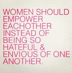 Women should empower each other instead of being so hateful & envious of one another. ~ @Storybook Apothecary