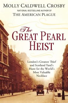 The Great Pearl Heist: London's Greatest Thief And Scotland Yard's Hunt For The World's Most Valuable N Ecklace PDF