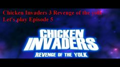 Chicken Invaders 3 Revenge of the Yolk Let's play episode 5