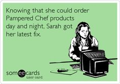 Knowing that she could order Pampered Chef products day and night, Sarah got her latest fix.