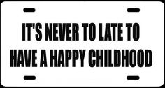 "1 , Metal Sign, "" IT'S NEVER TO LATE TO HAVE A HAPPY CHILDHOOD "", is a, Black, Vinyl, Computer Cut , DECAL , Installed , on a, White, Powder Coated, Aluminum, Metal, a, Novelty, Metal Sign, MADE IN THE U.S.A., Sign, #00308WIT'S NEVER TO LATE TO HAVE A HAPPY CHILDHOOD ,,,SHIPPED USPS by ASTRODEALS, http://www.amazon.com/dp/B00CVDOHBW/ref=cm_sw_r_pi_dp_19l3rb07BCXHE"