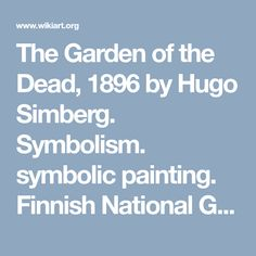 The Garden of the Dead, 1896 by Hugo Simberg. Symbolism. symbolic painting. Finnish National Gallery, Helsinki, Finland