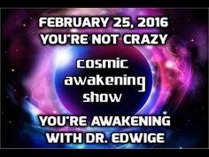 Cosmic Awakening Show You're Not Crazy, You're Awakening! With Dr Edwidge : In5D Esoteric, Metaphysical, and Spiritual Database