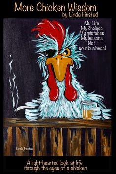 More Chicken Wisdom: A light hearted look at life through the eyes of farmyard animals Chicken Quotes, Chicken Life, Chicken Humor, Chicken Art, Fancy Chickens, Chickens And Roosters, Laughing Therapy, Chicken Painting, Good Morning Funny