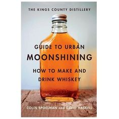 The Kings County Distillery Guide To Urban Moonshining - Waiting On Martha Booze Drink, Whiskey Drinks, Alcoholic Drinks, Beverages, Cocktails, Cocktail Recipes, Summer Mixed Drinks, Home Distilling, Coffee With Alcohol