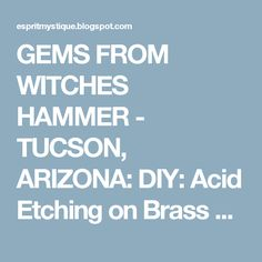 GEMS FROM WITCHES HAMMER - TUCSON, ARIZONA: DIY:  Acid Etching on Brass & Copper Metal for Jewelry Making - Part II & Part III