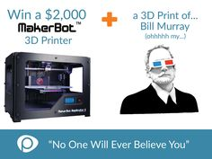 Pinshape is giving away a MakerBot 3D Printer + a 3D print of Bill Murray!  Hard to lose with that combo :)