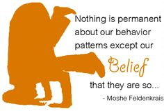 Nothing is permanent about our behavior patterns except our belief that they are so. ~Conscious Movement and Moshe Feldenkrais Movement Quotes, Feldenkrais Method, Alexander Technique, Weight Bearing Exercises, Nothing Is Permanent, States Of Consciousness, Felder, Always Learning, Yoga Quotes