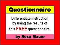 Free! Give your students a questionnaire for the class or classes that you teach. If your room is self-contained, vary when question is presented to students throughout the year. Use the results to evaluate and adjust your own instruction to meet individual needs and allow for differences among students.