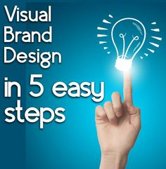 Build a Visual Brand in 5 easy steps: Creating an identifiable logo design is just one important idea.