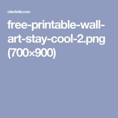 free-printable-wall-art-stay-cool-2.png (700×900)