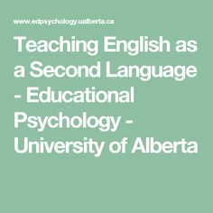 Teaching English as a Second Language - Educational Psychology - University of Alberta Psychology University, University Of Alberta, Educational Psychology, Second Language, Teaching English, Schools, Canada, Math Equations, School