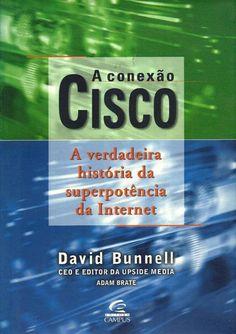 Livro A Conexão Cisco David Bunnell - A Verdadeira Historia da Superpotência da…