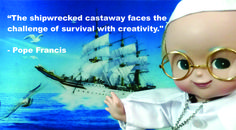 Pope Francis Doll Religious Quote on how one survives with creativity