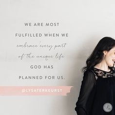 Moms who work and moms who stay at home surround us, and I've learned that one size does not fit all. But one God does. He creates a beautiful work in and through each of our lives. We'll be most fulfilled when we embrace every part of the unique life God has planned for us.  - Lysa TerKeurst