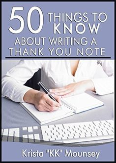"""50 Things to Know About Writing a Thank You Note: The Lost Art of Saying Thank You by Krista """"KK"""" Mounsey, http://www.amazon.com/dp/B00NDL7FGK/ref=cm_sw_r_pi_dp_F8npvb0SAMHZK"""