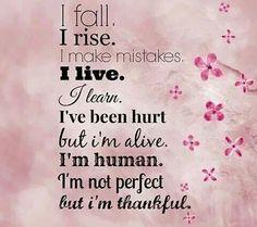 I fall. I rise. I make mistakes. I live. I learn.