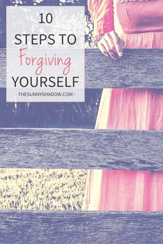 10 Steps to Forgiving Yourself + 10 Free Downloadable Journal Prompts