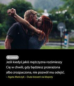 Jeśli kiedyś jakiś mężczyzna rozśmieszy Cię w chwili, gdy będziesz przerażona albo zrozpaczona, nie pozwól ... Amazing Drawings, New Life, Motto, Just Love, Poems, Romantic, Thoughts, Sayings, Funny