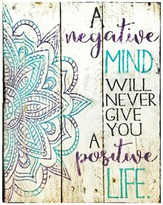 """""""A negative mind will never give you a positive life."""" #Quotes"""