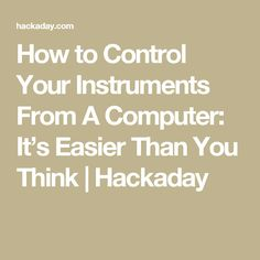 How to Control Your Instruments From A Computer: It's Easier Than You Think | Hackaday