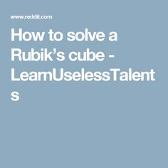 How to solve a Rubik's cube - LearnUselessTalents