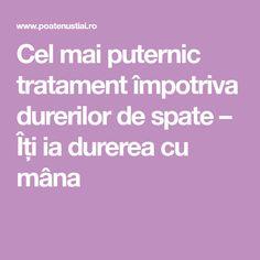 Cel mai puternic tratament împotriva durerilor de spate – Îți ia durerea cu mâna Mai, Alter, Health Fitness, Healthy, Sport, Natural, Medicine, Deporte, Sports