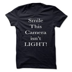 (Tshirt Discount Today) Smile this camera isnt light [Tshirt Sunfrog] Hoodies, Funny Tee Shirts