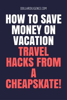 How to Save Money on Vacation: Travel Hacks from A Cheapskate!