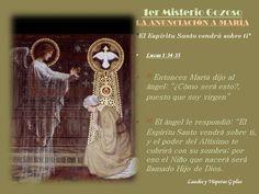 """1er Misterio Gozoso LA ANUNCIACIÓN A MARÍA  Lucas 1:26-38 ...por eso el Niño que nacerá será llamado Hijo de Dios. 36 Tu parienta Isabel en su vejez también ha concebido un hijo; y éste es el sexto mes para ella, la que llamaban estéril. 37 Porque nada es imposible para Dios."""" 38 Entonces María dijo: """"He aquí la esclava del Señor; hágase en mi según tu palabra."""" Y el ángel se fue de su presencia.  Octubre, mes del Sto rosario #MesDelRosario #rosario @MaluHdez"""