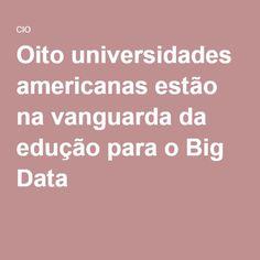 Oito universidades americanas estão na vanguarda da edução para o Big Data