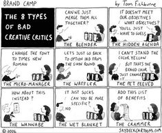 No one likes a critic, which is why apollo gave midas donkey ears. Midas wouldnt know a good tune if a god were playing it for him.    Brand Camp Monday - The 8 types of bad creative critics: - the brand builder blog    Tom Fishburne, Brand Camp, 2006, Skydeckcartoons.com