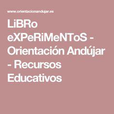 LiBRo eXPeRiMeNToS - Orientación Andújar - Recursos Educativos